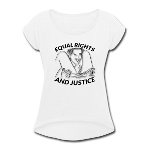 Equal Rights & Justice Tee - Women's Roll Cuff T-Shirt