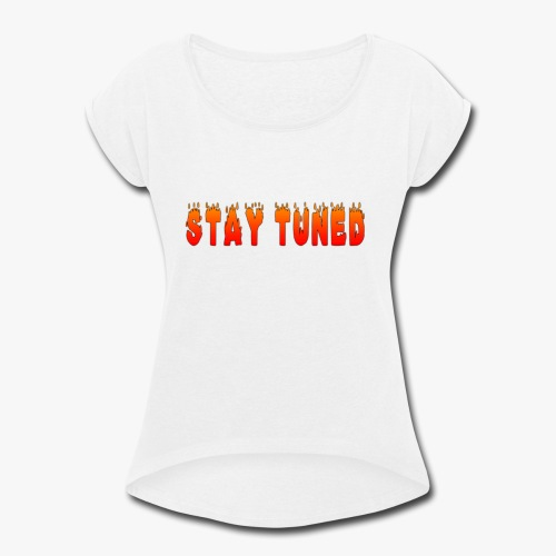 FIERYSTAY TUNED T SHIRT DESIGN - Women's Roll Cuff T-Shirt