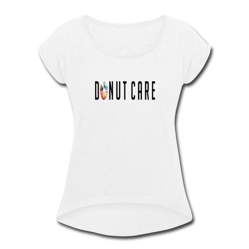DONUT CARE - Women's Roll Cuff T-Shirt