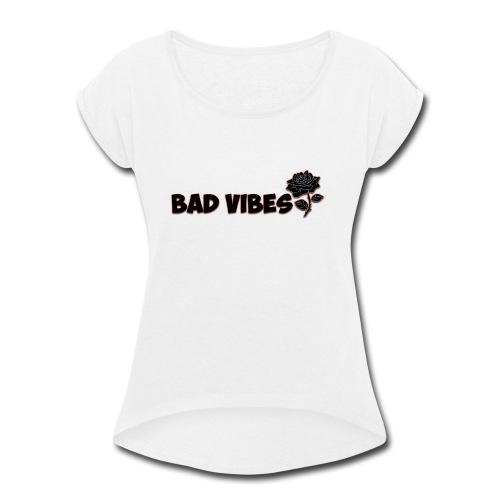 Bad Vibes (Dark Rose) - Women's Roll Cuff T-Shirt