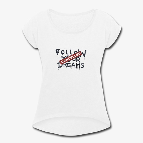 Cancelled Follow Your Dreams - Women's Roll Cuff T-Shirt