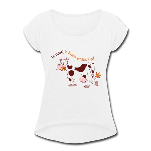 On Saturday hapiness is in the field - Women's Roll Cuff T-Shirt