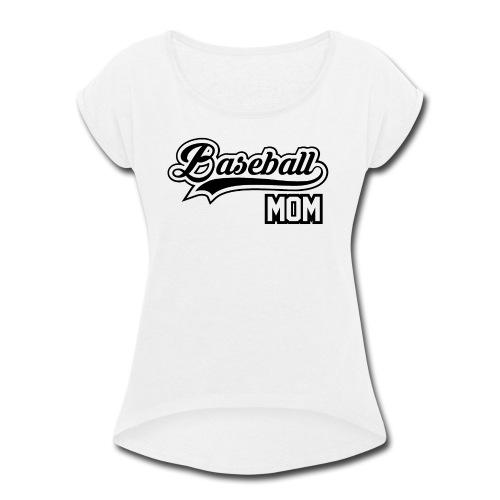 Baseball Mom - Women's Roll Cuff T-Shirt