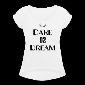 Dare 2 Dream - Women's Roll Cuff T-Shirt