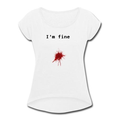 I'm Fine T-shirt - Women's Roll Cuff T-Shirt