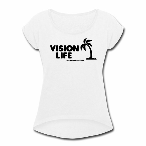 Vision Life Limited Edition Summer Tee - Women's Roll Cuff T-Shirt