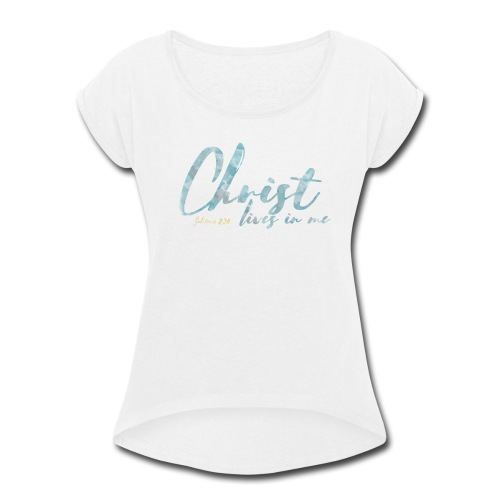 Christ lives in me - Women's Roll Cuff T-Shirt
