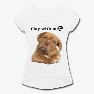 Play with me ? T-shirt cute - Women's Roll Cuff T-Shirt