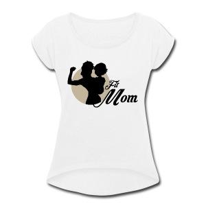 fit mom 2 - Women's Roll Cuff T-Shirt