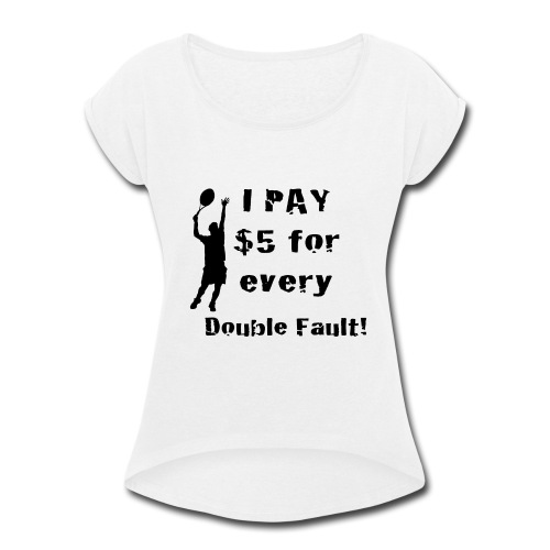Tennis Double Fault - Women's Roll Cuff T-Shirt