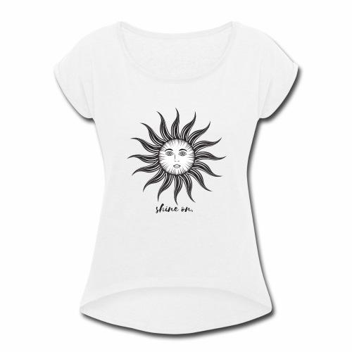 Shine on. - Women's Roll Cuff T-Shirt