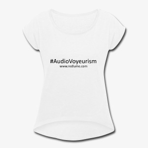 #AudioVoyeurism - Women's Roll Cuff T-Shirt