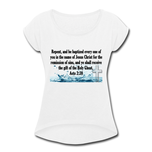 ACTS 2:38 - Women's Roll Cuff T-Shirt