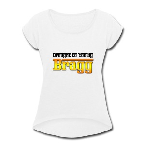 Brought to You by Bragg Logo with Black Text - Women's Roll Cuff T-Shirt