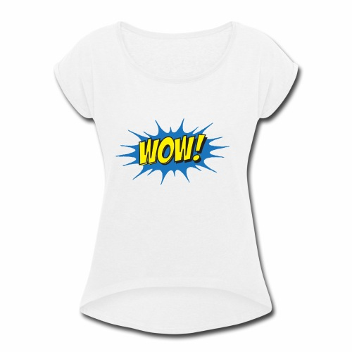 WOW! - Women's Roll Cuff T-Shirt