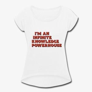 I'm an Infinite Knowledge Powerhouse - Women's Roll Cuff T-Shirt