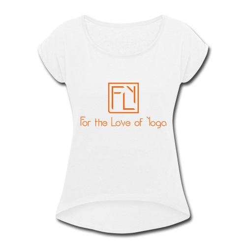 For the Love of Yoga - Women's Roll Cuff T-Shirt