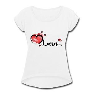 Our MLovin Design - Women's Roll Cuff T-Shirt