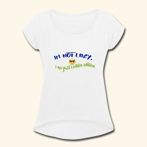 Im not lazy, I am just LIMITED EDITION - Women's Roll Cuff T-Shirt