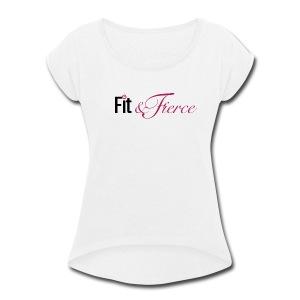 Fit Fierce - Women's Roll Cuff T-Shirt