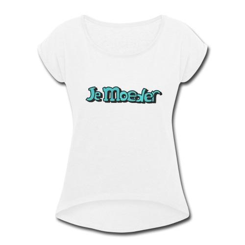 je moeder - Women's Roll Cuff T-Shirt