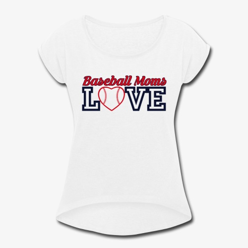 baseball mom love - Women's Roll Cuff T-Shirt
