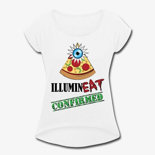 Illuminati / IlluminEAT CONFIRMED! - Women's Roll Cuff T-Shirt