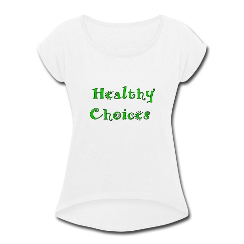 Healthychoices - Women's Roll Cuff T-Shirt