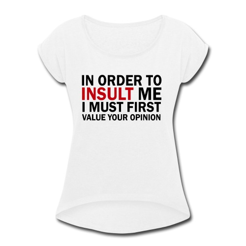 Don't Insult Me - Women's Roll Cuff T-Shirt