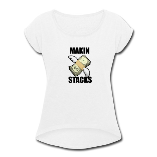 Makin Stacks - Women's Roll Cuff T-Shirt