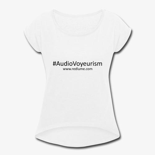 #AudioVoyeurism - Women's Roll Cuff T-Shirt