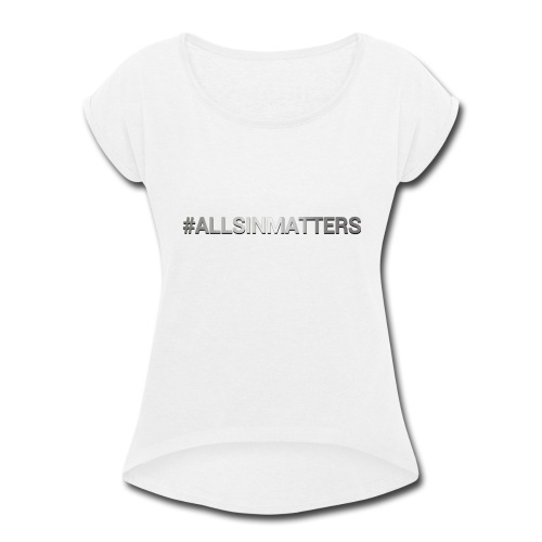 All Sin Matters - Women's Roll Cuff T-Shirt