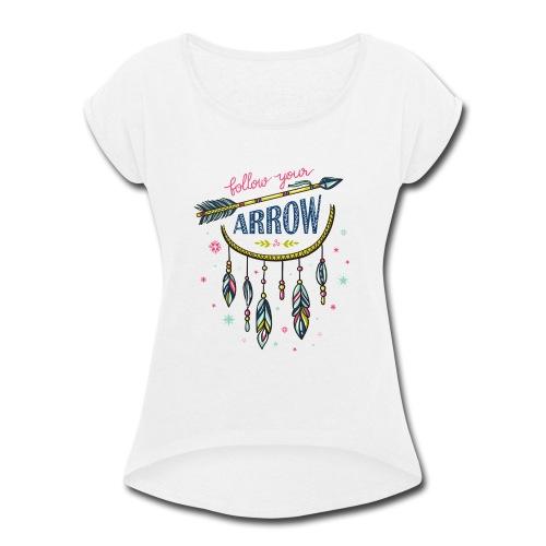 FOLLOW YOUR ARROW 01 - Women's Roll Cuff T-Shirt