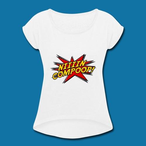 Niiiincompoop - Women's Roll Cuff T-Shirt