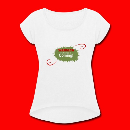 Christmas_is_Coming - Women's Roll Cuff T-Shirt