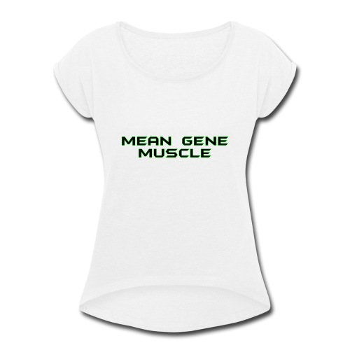 Mean Gene - Women's Roll Cuff T-Shirt