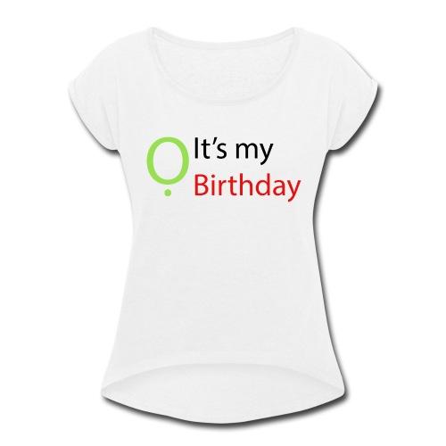 It's my Birthday - Women's Roll Cuff T-Shirt