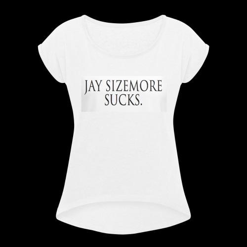 Jay Sizemore Sucks - Women's Roll Cuff T-Shirt