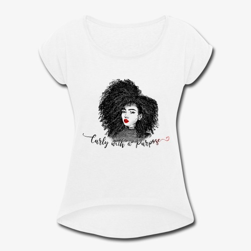 Curly With A Purpose - Women's Roll Cuff T-Shirt