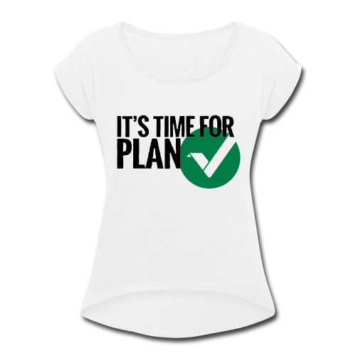 Time for Plan V(ertcoin) - Women's Roll Cuff T-Shirt