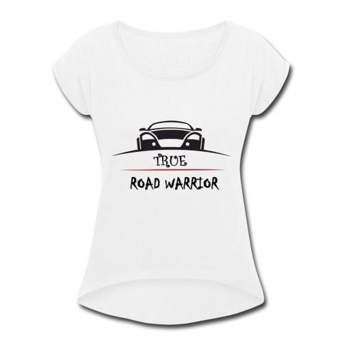 True Road Warrior - Women's Roll Cuff T-Shirt