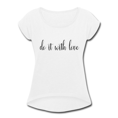 Do it with love - Women's Roll Cuff T-Shirt