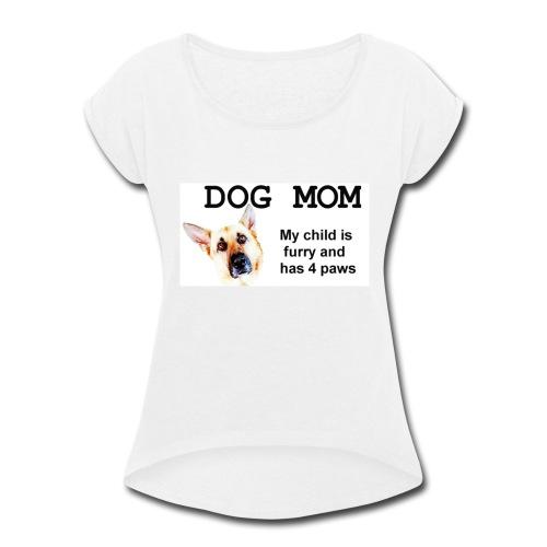 dog mom - Women's Roll Cuff T-Shirt