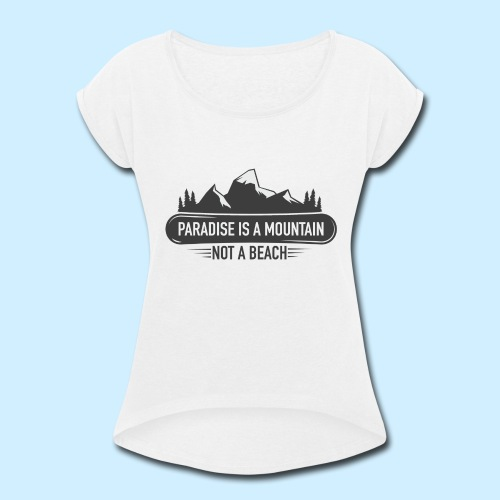 MOUNTAIN PARADISE - Women's Roll Cuff T-Shirt