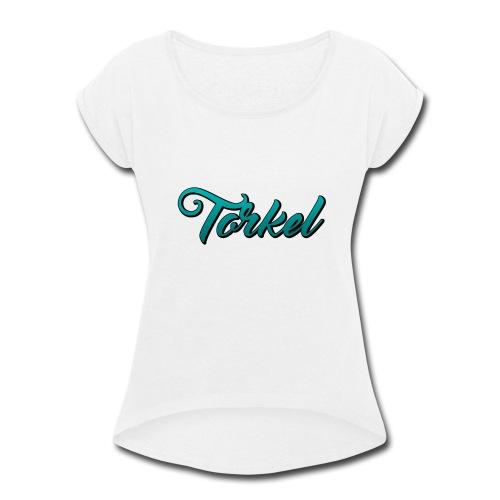 Torkel For Life - Women's Roll Cuff T-Shirt