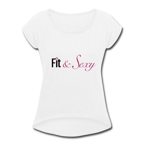 Fit And Sexy - Women's Roll Cuff T-Shirt