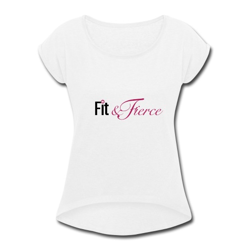 Fit Fierce - Women's Roll Cuff T-Shirt