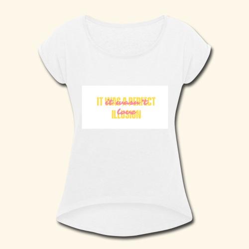 PERFECT ILLUSION - Women's Roll Cuff T-Shirt