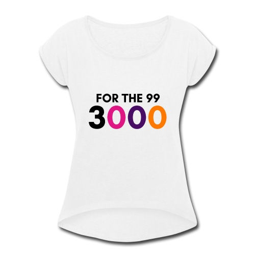 For The 99 3000 - Women's Roll Cuff T-Shirt
