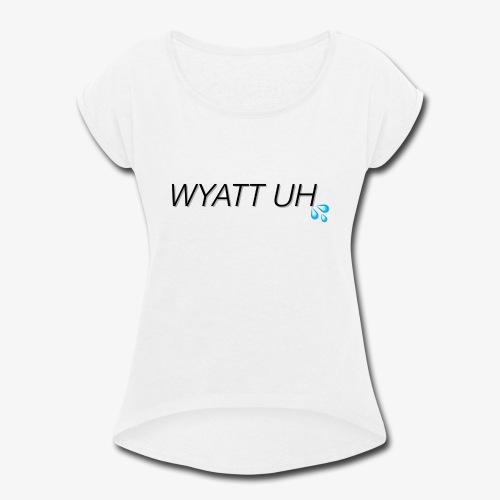 Wyatt Uh - Women's Roll Cuff T-Shirt